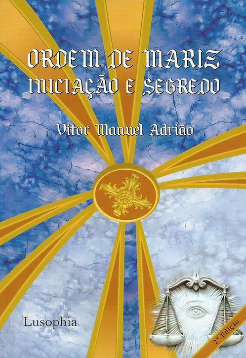 A Ordem de Mariz, Iniciação e Segredo - II Edição  de Vitor Manuel Adrião