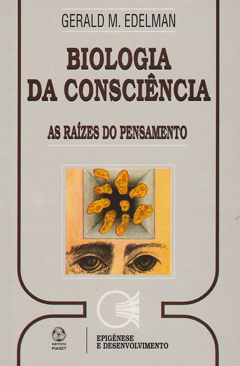 Biologia da Consciência As Raízes do Pensamento de Gerald M. Edelman