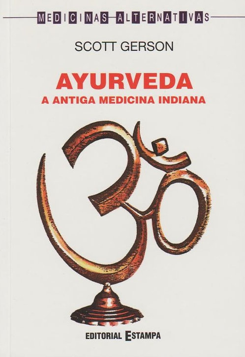 Ayurveda A antiga medicina indiana de Scott Gerson