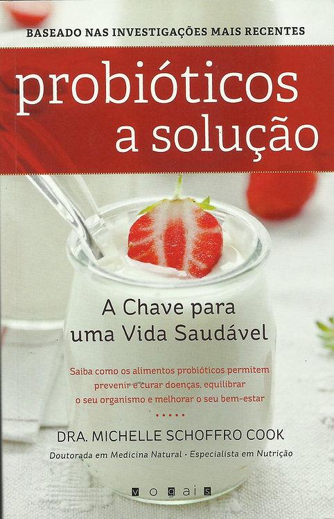 Probióticos A Solução de Michelle Schoffro Cook