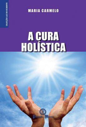 A Cura Holística  de Maria Carmelo