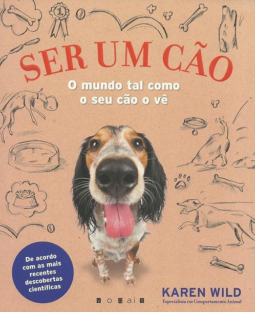 Ser um Cão O Mundo Tal Como o Seu Cão o Vê de Karen Wild