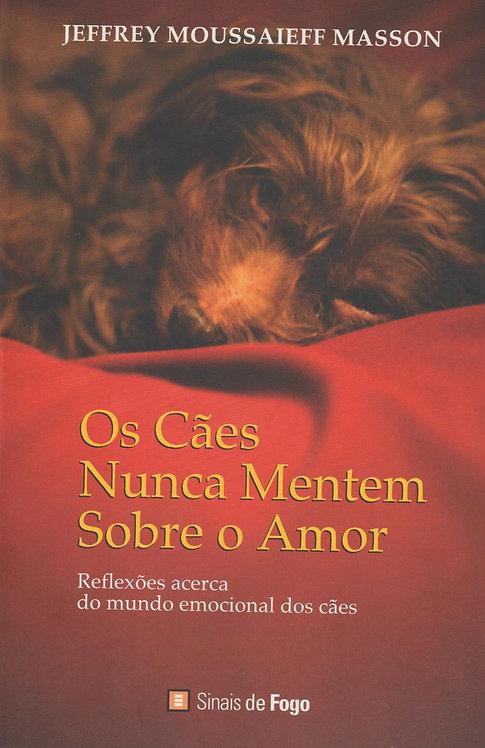 Os Cães Nunca Mentem sobre o Amor de Jeffrey Moussaieff Masson
