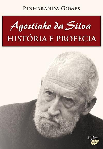 Agostinho da Silva - História e Profecia de Pinharanda Gomes