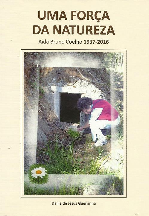 Uma Força da Natureza, Aida Bruno Coelho 1937-2016 de Dalila de Jesus Guerrinha