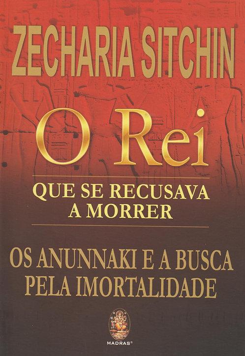 O Rei que se Recusava a Morrer de Zecharia Sitchin