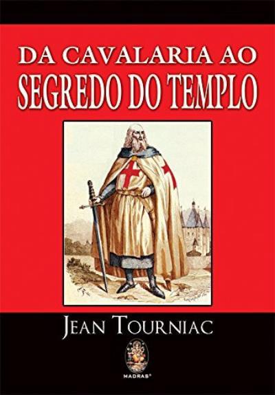 Da Cavalaria ao Segredo do Templo de Jean Tourniac