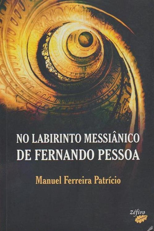 No Labirinto Messiânico de Fernando Pessoa de Manuel Ferreira Patrício