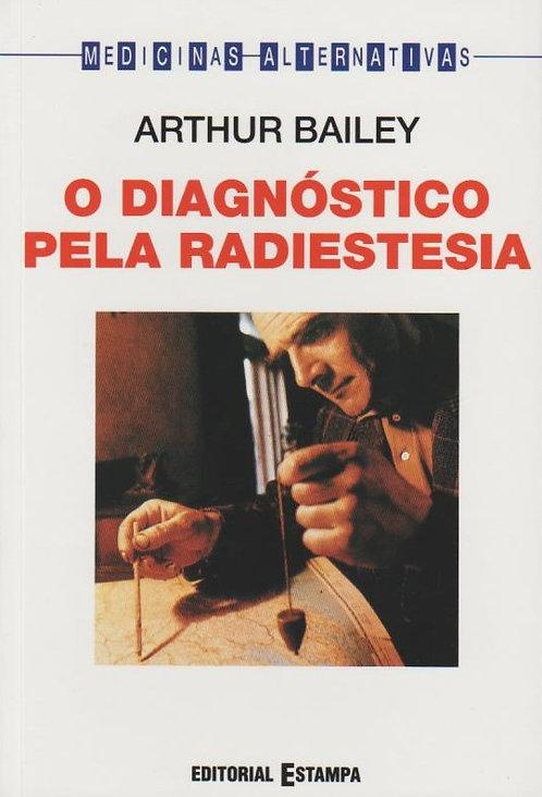 O Diagnóstico pela Radiestesia de Arthur Bailey