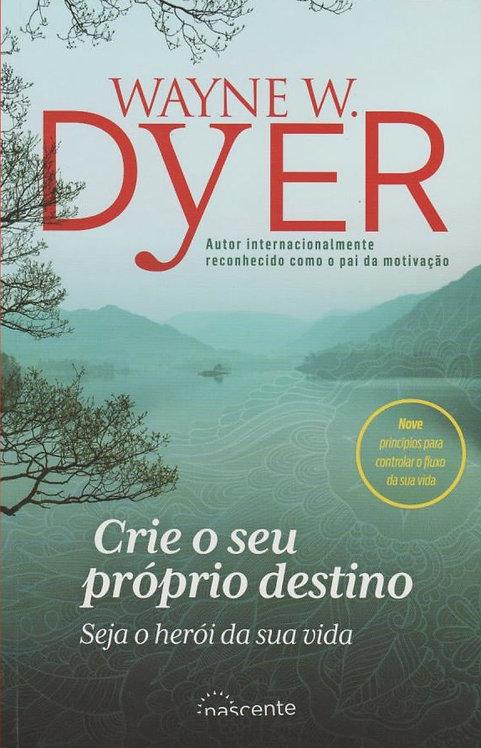 Crie o Seu Próprio Destino de Wayne Dyer