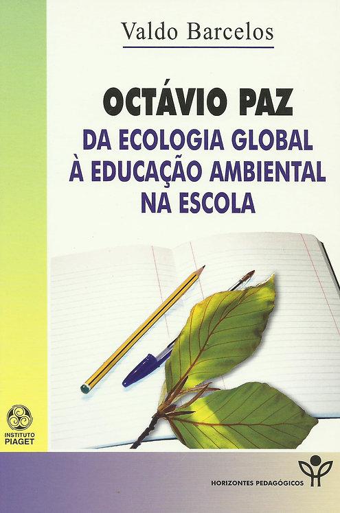 Octávio Paz - Da Ecologia Global à Educação Ambiental na Escola de Valdo Barcelo