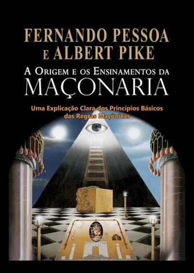 A Origem e os Ensinamentos da Maçonaria de Albert Pike e Fernando Pessoa