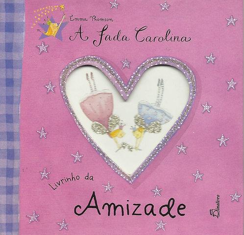 A Fada Carolina - Livrinho da Amizade Livrinho da amizade de Emma Thomson