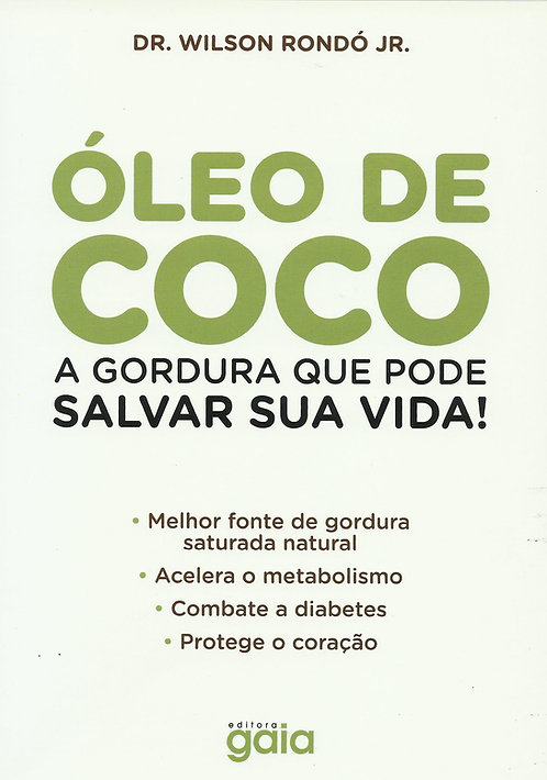 Óleo De Coco A Gordura Que Pode Salvar Sua Vida! de Wilson Rondó Jr.