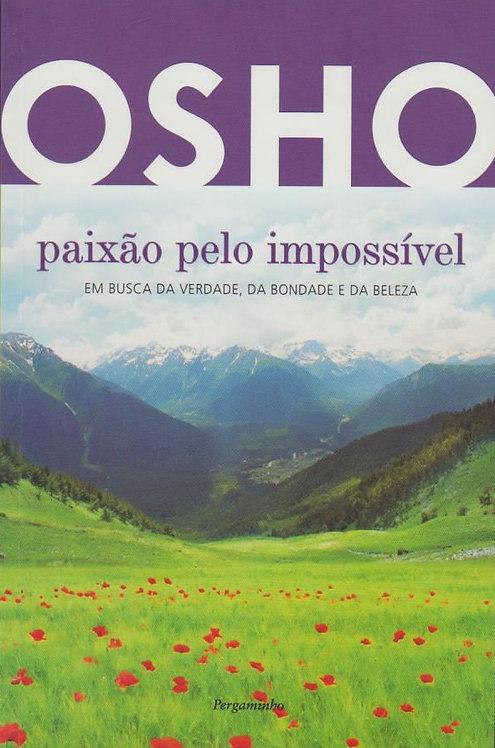 Paixão pelo Impossível Em busca da verdade, da bondade e da beleza de Osho