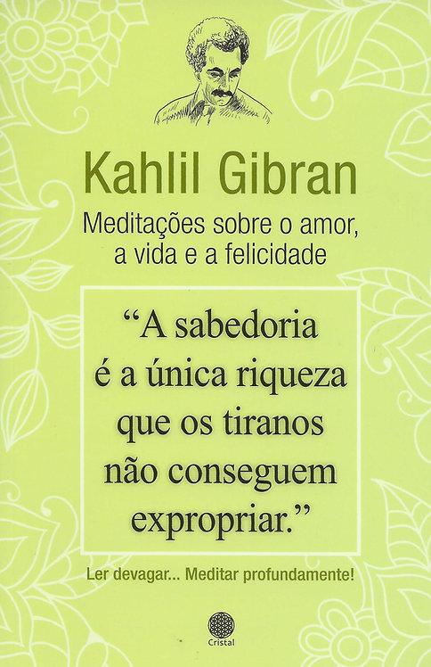 Kahlil Gibran - Meditações sobre o Amor, a Vida e a Felicidade de Kahlil Gibran