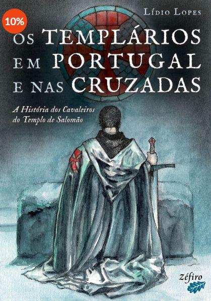 Os Templários em Portugal e nas Cruzadas de Lídio lopes