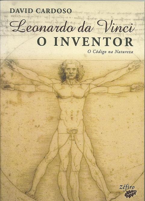Leonardo da Vinci - O Inventor O Código da Natureza de David Cardoso