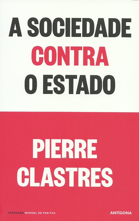 A Sociedade Contra o Estado de Pierre Clastres; Tradução: Manuel de Freitas