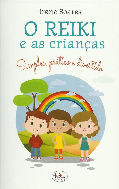 O Reiki e as Crianças Simples, Prático e Divertido de Irene Soares
