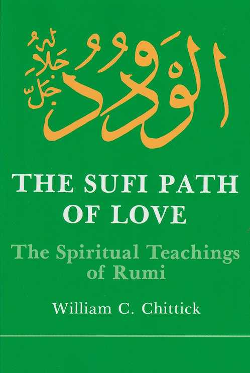 The Sufi Path of Love: The Spiritual Teachings of Rumi de William C. Chittick