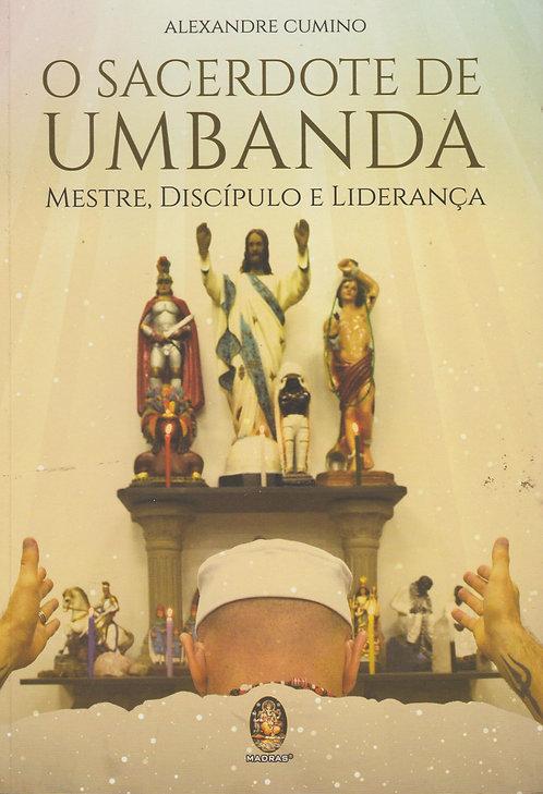 O Sacerdote de Umbanda Mestre, Discípulo e Liderança de Alexandre Cumino