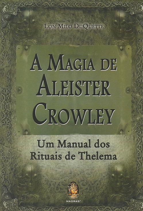 A Magia De Aleister Crowley Um manual dos rituais de thelema de Lon Milo Duquett