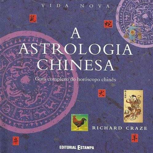 A Astrologia Chinesa Guia completo do horóscopo chinês de Richard Craze