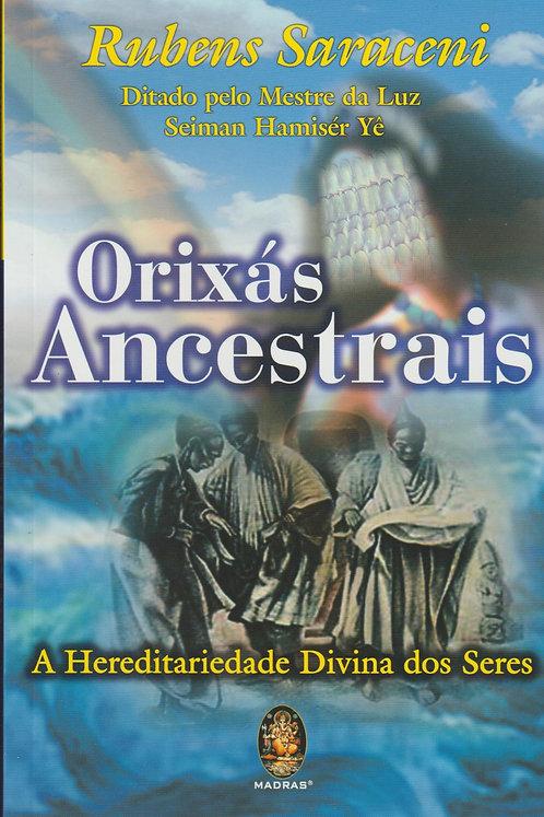 Orixás Ancestrais A hereditariedade divina dos seres de Rubens Saraceni
