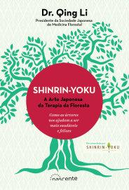 Shinrin-Yoku: A Arte Japonesa da Terapia da Floresta Dr. Qing Li