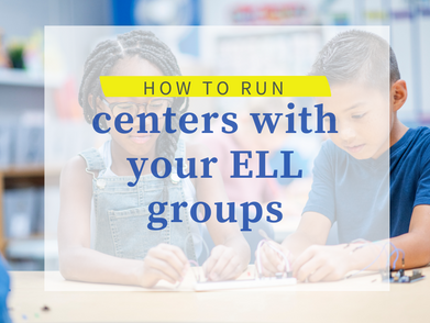 How to set up and run centers with your ELLs