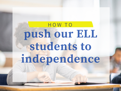 How to Push our ELLs to Independence