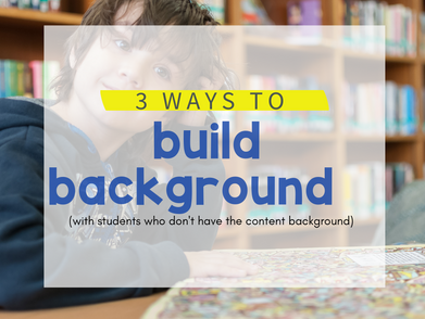 3 ways to build background with students who don't have background on that topic.