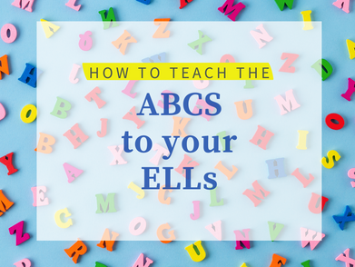 How to teach the ABCs to your ELLs