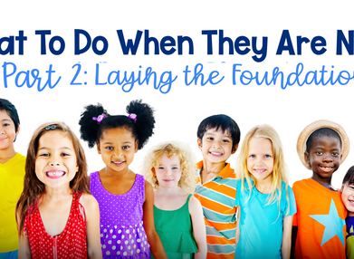 What To Do When They are New, Part 2: Laying the Foundation
