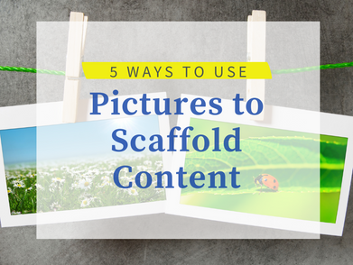 5 ways to use pictures to scaffold content