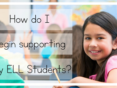 How do I begin supporting my ELL students?