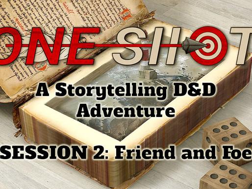 OneShot Session 2: Friend and Foe