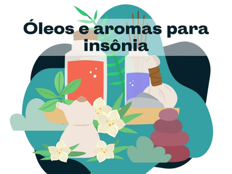 Óleos, aromas e florais para insônia
