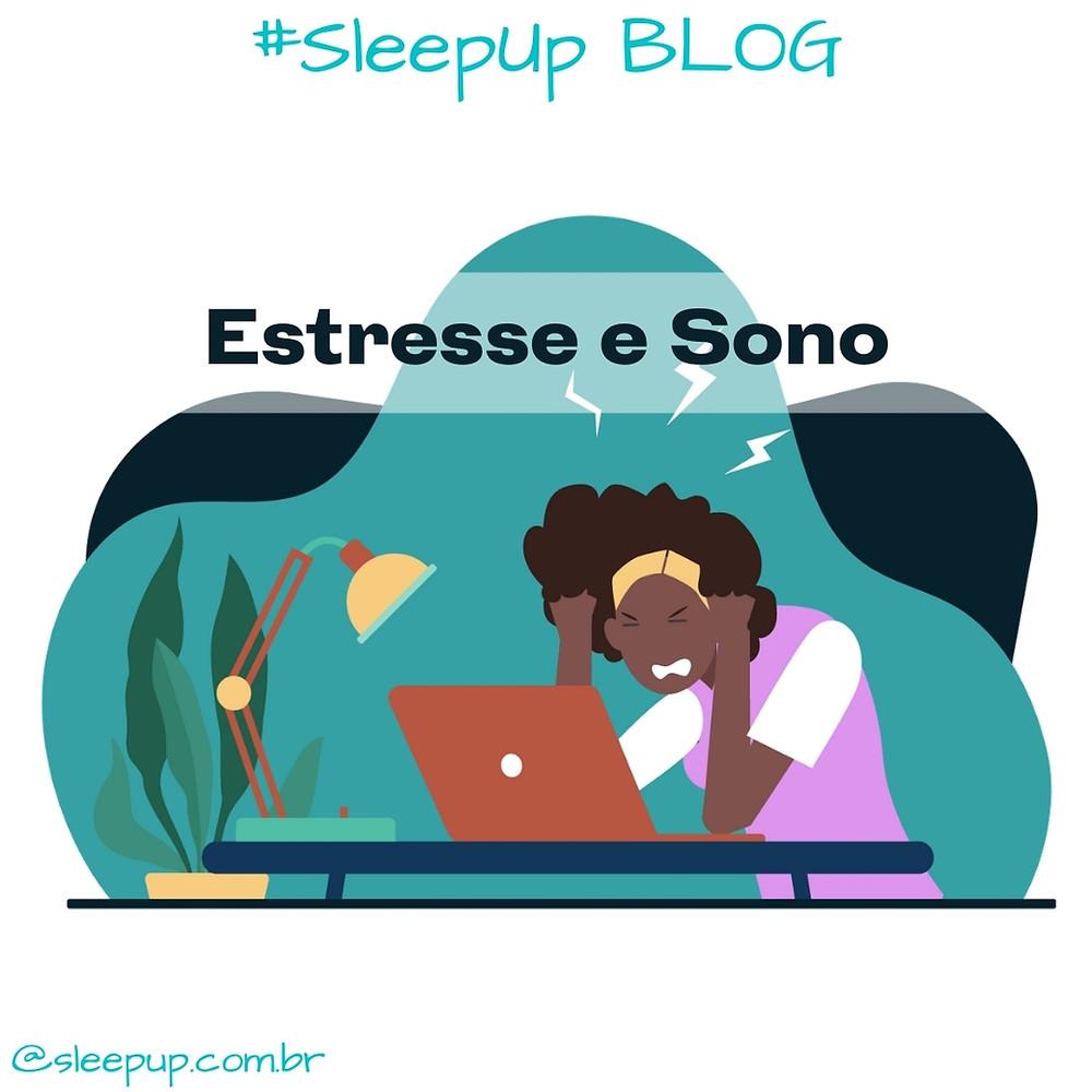 SleepUp Blog: Estresse e sono