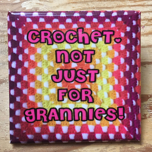 Crochet not just for grannies button