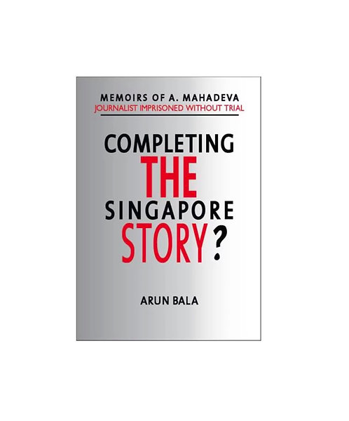 Completing The Singapore Story? / By Arun Bala