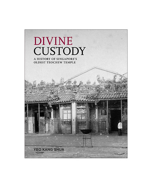 Divine Custody: A History of Singapore's Oldest Teochew Temple