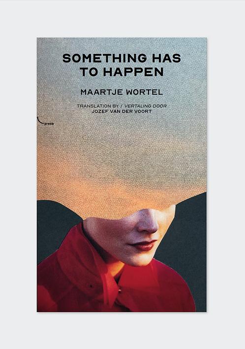 Something Has To Happen by Maartje Wortel