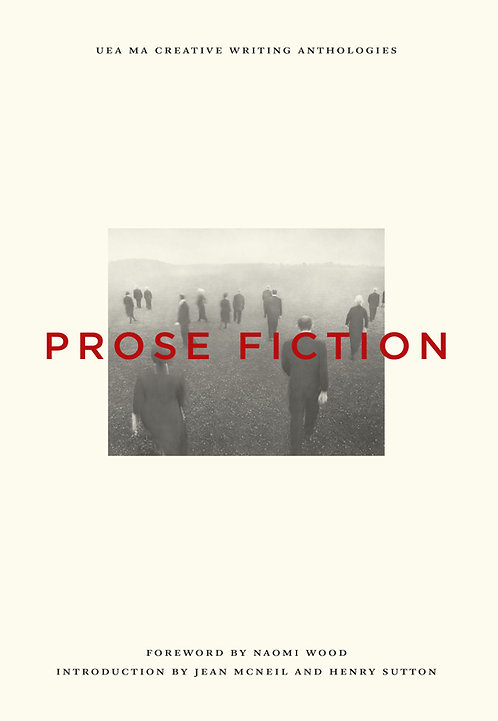 UEA Creative Writing MA: Prose Fiction Anthology 2017