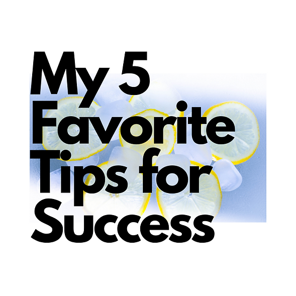 My 5 Favorite Tips for Success (1).png