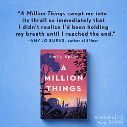 A praise quote for A Million Things from Amy Joe Burns, author of Shiner.