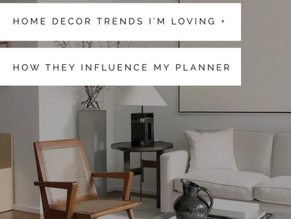 Get Inspired: Home Decor Trends I'm Loving + How They Influence My Planner