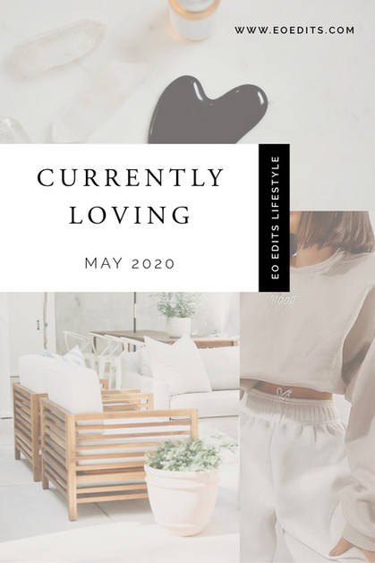 Currently Loving . MAY 2020