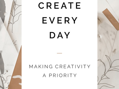 Create Every Day: Making Creativity a Priority